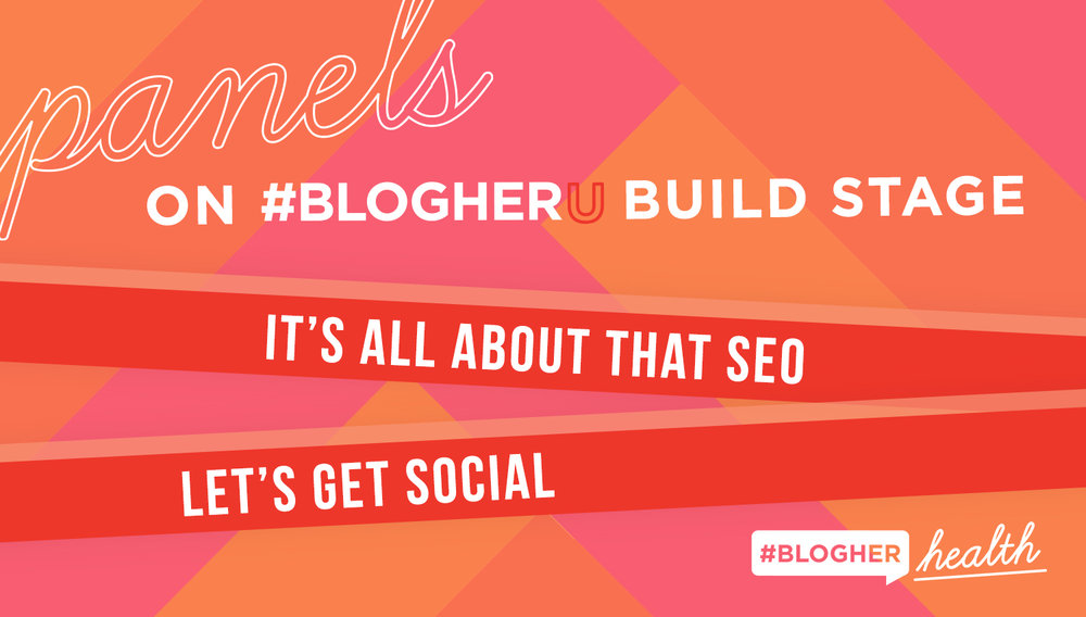 check out the build stage - At BlogHer Health 2019, on the Build Stage, you'll learn how to scale your audiences digitally with It's All About That SEO and Let's Get Social