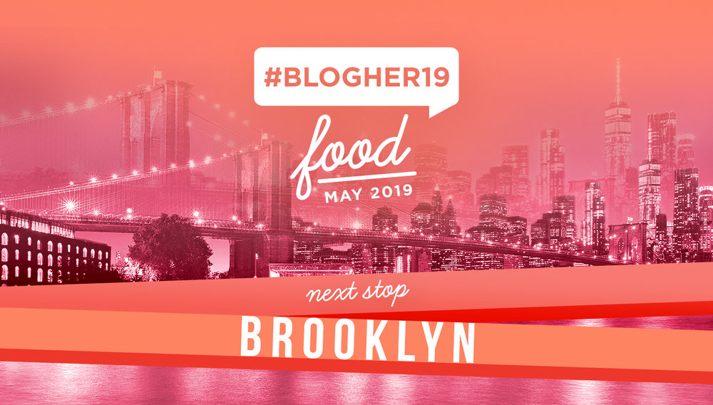 #BlogHer19 Food is Coming to BK - Join us in Brooklyn this May for one day of foodie-focused workshops, interactive activations, inspirational keynotes and more!