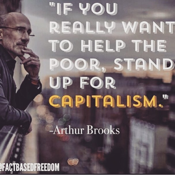 Capitalism is the only moral economic system in the world. It is an economic system based on individuals voluntarily trading goods and services without government coercion. It works when government protects property rights, an individual's mind, and their production. This creates wealth, goods, services, technology, inventions, quality of life, medical advancements, longer lifespan, farming advancements, etc. All boats rise when we stand up for Capitalism. #freedom #capitilism #arthurbrooks #choosefreedom #itsuptoyou #freedomvsforce