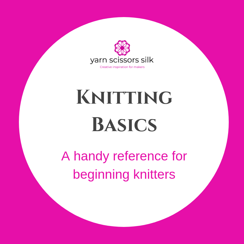 Knitting Basics - a handy reference for beginning knitters at Yarn Scissors Silk