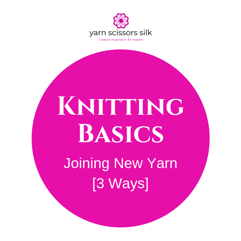 Knitting Basics: Joining a New Skein of Yarn [3 ways]