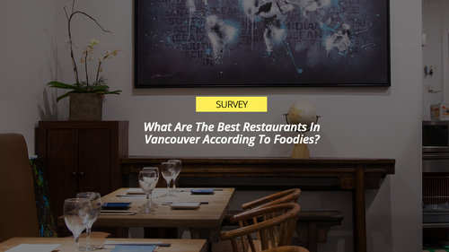 survey the top restaurants in vancouver according to foodies