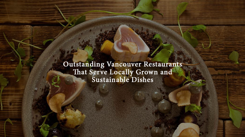 Outstanding-Vancouver-Restaurants-That-Serve-Locally-Grown-and-Sustainable-Dishes---Homepage.png