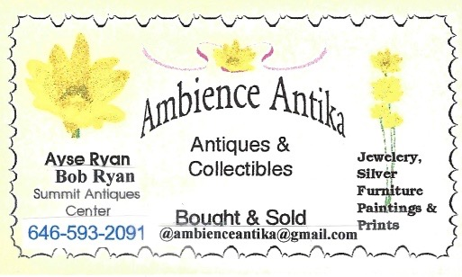 AMBIENCE ANTIKA   Ayse and Bob Ryan (Ambience Antika) have been at The Summit Antiques Center since 1990, after relocating from Syracuse, NY, where they started their antiques business in 1984. Ayse and Bob have had lifelong passions for antiques, and specialize in jewelry, silver and other fine collectibles. Ambience Antika has two locations on the 1st floor of the Center. Come visit or contact them directly at (646) 593-2091 (Ayse) or (973) 220-8963 (Bob).