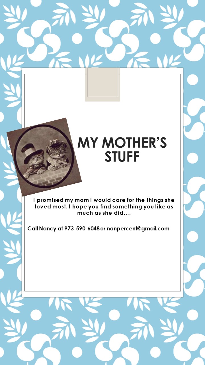 MY MOTHER'S STUFF   My Mother's Things offers unique and nostalgic items guaranteed to bring a smile and a memory. Visit Nancy on the 2nd floor for a wide array of decorative items and gift ideas.