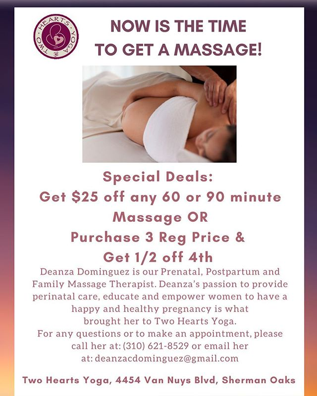 Massage Specials Available! Massage Specials through End of June  Get $25 off any 60 or 90 minute massage OR Purchase 3 Regular Price and Get 1/2 off the 4th Massage Deanza Dominguez is our Prenatal, Postpartum and Family Massage Therapist. Her passion to provide perinatal care, educate and empower women to have a happy and healthy pregnancy is what brought her to Two Hearts Yoga.  For any questions or to make an appointment, please call her at: (310) 621-8529 or email her at: deanzacdominguez@gmail.com.  #prenatal #prenatalmassage #shermanoaks #deanzadominguez #postpartummassage #familymassage #familymassagetherapist #massage #massagetherapy #massagespecial