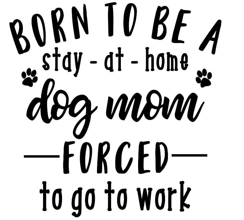 2fc079d6 11x12 Born to be a stay at home dog mom (3/17 event) — Stacey Lynn's ...
