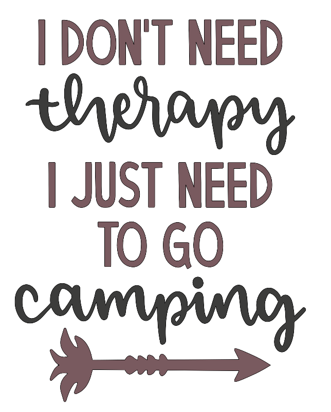 a7dcfcab 11x16 I don't need therapy, just camping (6/9 event) — Stacey Lynn's ...