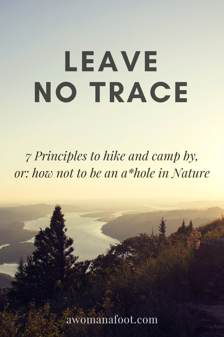 Learn the ethics of hiking in the Great Outdoors. 7 Principles of Leave No Trace - Hike safely, camp responsibly to protect and enjoy our Nature. Awomanafoot.com #LeaveNoTrace #hiking #camping #Outdoors #ecology | How to behave in Nature | How to hike and camp responsibly | #Ecotourism