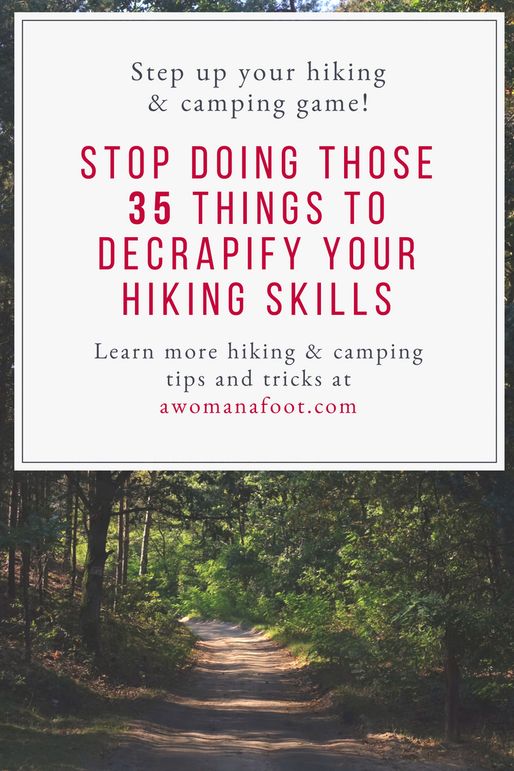 35 things to stop doing to decrapify your hiking skills & make a hiking ninja of you! Learn all about the mistakes you are doing @ awomanafoot.com | hiking & camping tips | tips for hiking beginners | hiking 101 |camping hacks | How to get better at hiking | Big hiking mistakes | #hiking #camping #tips #trekking awomanafoot.com