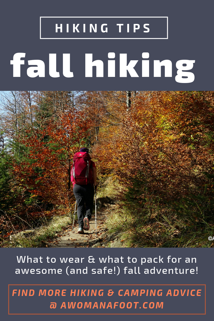 Fall hiking? Check what to wear and what to pack for an awesome and safe adventure through fall foliage. #hiking #fall #hikingclothes #hikingear #trekking #autumn #fallhiking awomanafoot.com What do you need for hiking in fall? What gear to pack for backpacking in cold weather? Hiking attire and gear |