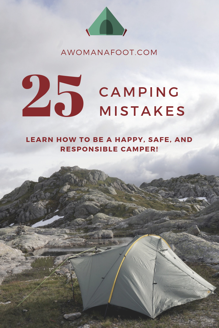 25 Camping Mistakes, or: What NOT to do when camping. Learn tips on camping @ AWOMANAFOOT.COM! | Hiking & Backpacking Advice | How to camp safely | Responsible camping | How to be a responsible tourist | Wild Camping Safety | Camping gear | What to pack for a camping trip | What do I need for a camping trip | #Camping #Backpacking #Outdoors #CampingSafety #WildCamping #Adventure #OutdoorWomen