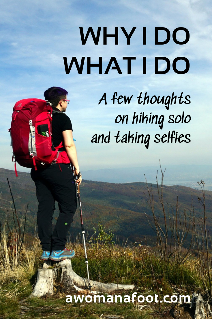 Do you wonder sometimes why would anyone go hiking alone? I share a few thoughts on what solo hiking does to me and… why I take so many selfies @ awomanafoot.com | Female solo hikers | Why to hike alone? | Benefits of solo hiking | Women hiking alone | self-acceptance | anxiety | building confidence and self-esteem | #hiking #solo #FemaleHikers #BodyAcceptance #HikingInspiration #Inspiration #selfies #photography |