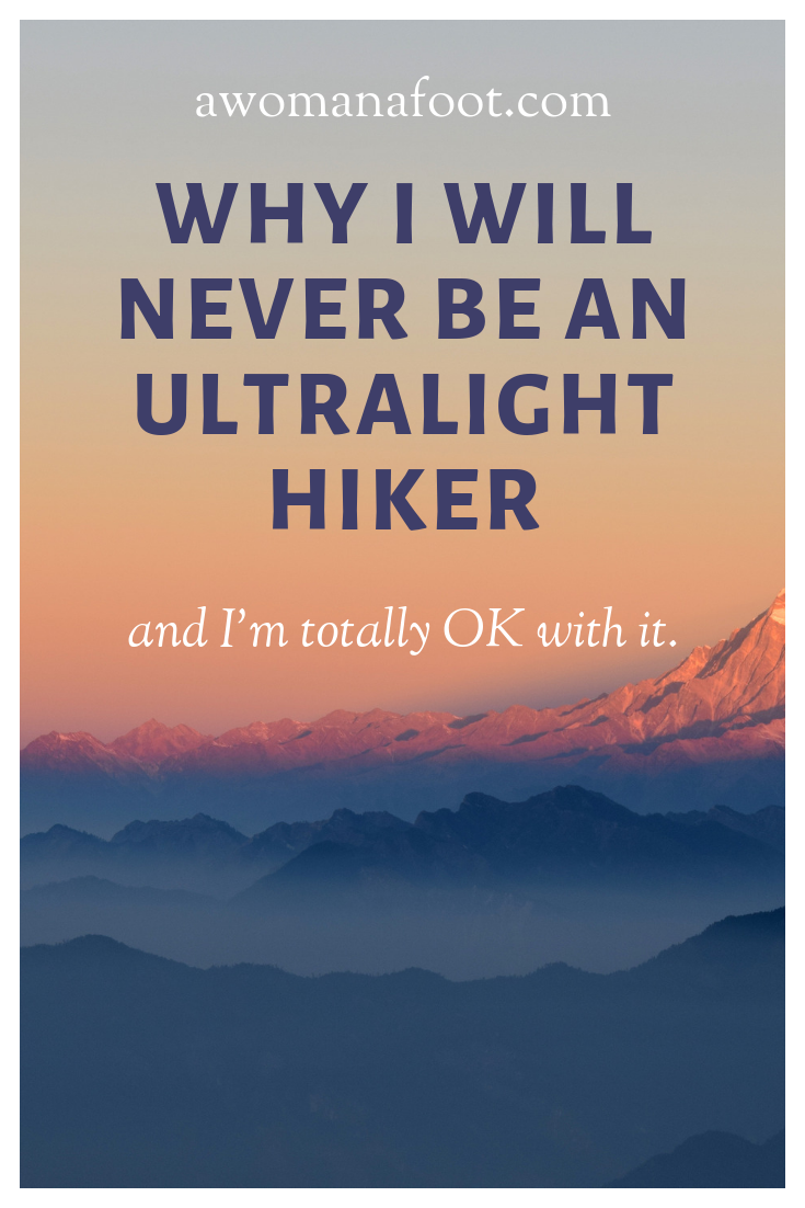 Ultralight hiking is often portrayed as the ultimate Holy Grail of any serious hiker. But is that a must for everyone? Read why I will never be an ultralight hiker and why I'm totally fine with that @ AWOMANAFOOT.COM | Hiking & Camping Gear | Lightweight hiking | How to hike safely and comfortably | #Hiking #Camping #Ultralight #LightweightHiking #Gear #SoloHiking #Safety