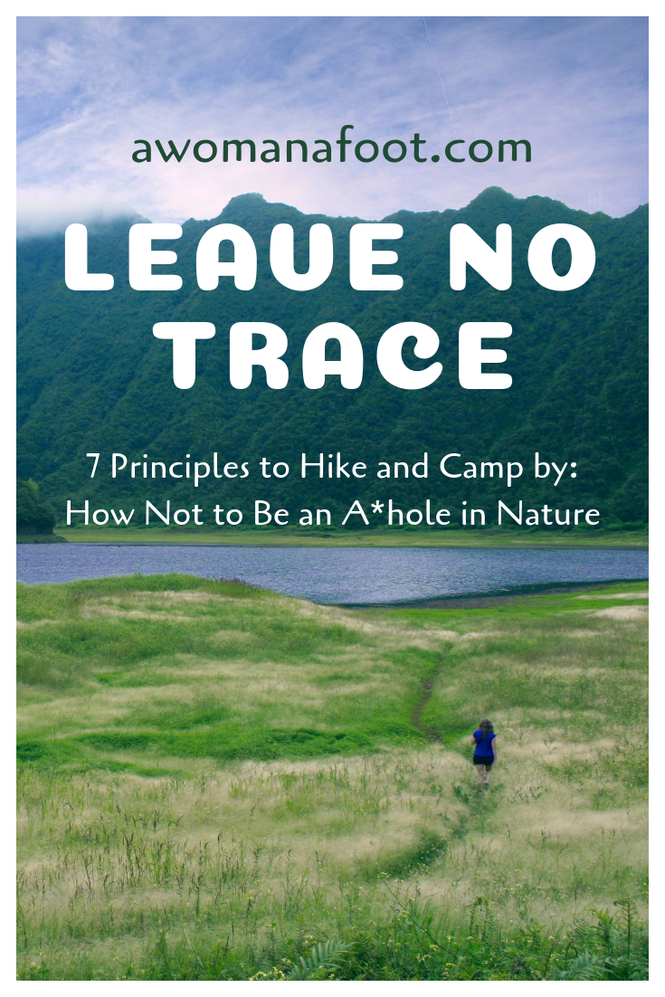 Learn the ethics of hiking in the Great Outdoors. 7 Principles of Leave No Trace - Hike safely, camp responsibly to protect and enjoy our Nature. Awomanafoot.com #LeaveNoTrace #hiking #camping #Outdoors #ecology | How to behave in Nature | How to hike and camp responsibly | #Ecotourism | OUtdoors Ethics | Backpacking for Beginners |