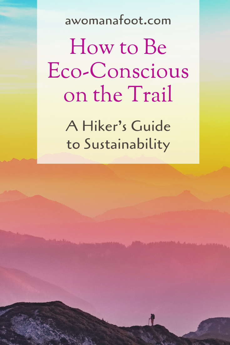 How to be a sustainable Hiker: a Backpacker's Guide to Eco-Conscious Adventures! Make sure your treks are eco-friendly and you make all you can to protect our Planet. Learn how to make eco-conscious choices with gear and clothing, and what are the best practices for sustainable backpacking at awomanafoot.com!   Ecology   Sustainable tourism   eco-friendly on trail   Nature and Wildlife Conservation   Responsible Tourism   #hiking #ecology #camping #backpacking #sustainabletourism #sustainability #ecofriendly #gear #adventure #Outdoors