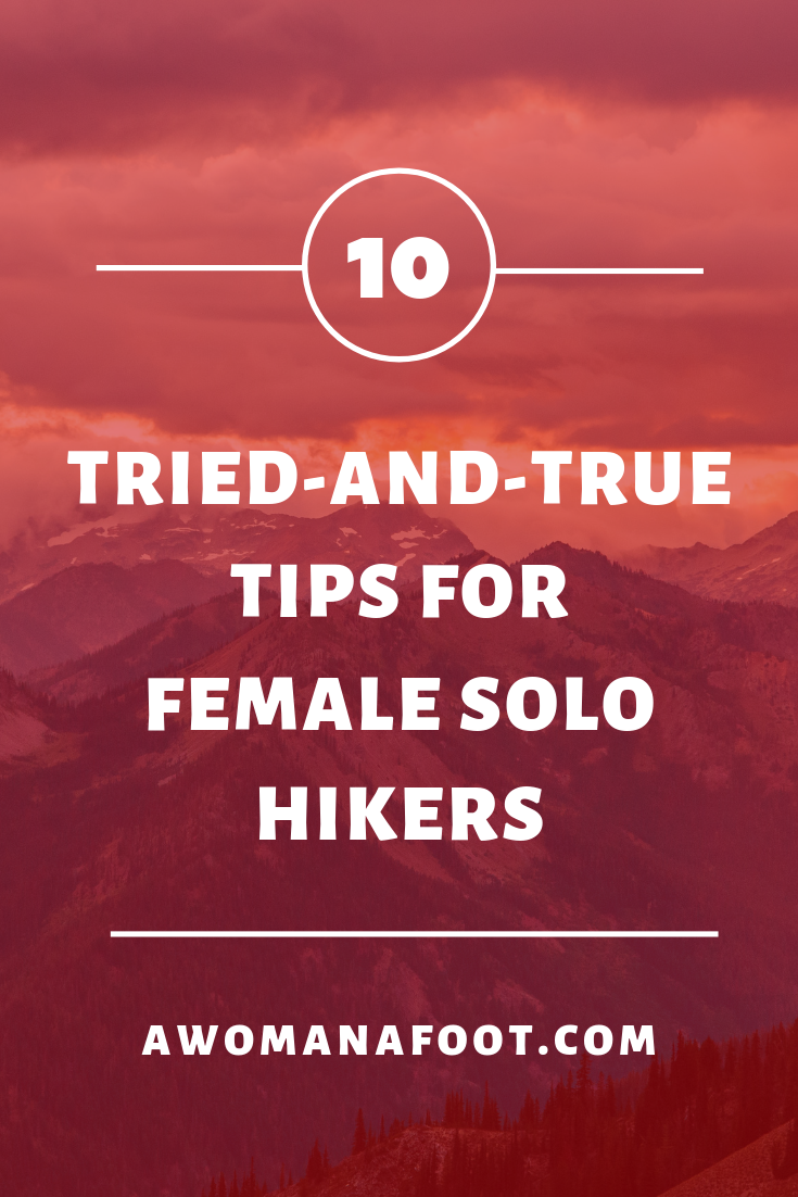 Hit the trails, Ladies! With those 10 tips your next solo hike will be the best yet! |#hiking #solo #womenhikers #hikingadvice #adventure #backpacking | best hiking tips | women hiking alone | solo travel | backpacking | hike | women hiking | hiking tips | awomanafoot.com