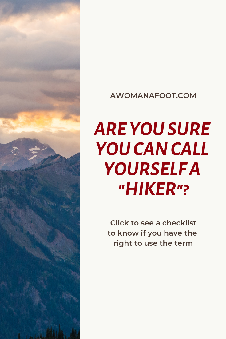 """Do you wonder sometimes if you even can use the term """"hiking"""" to describe your activity? Click to learn if you have the right to call yourself a """"hiker"""" @ AWOMANAFOOT.COM 