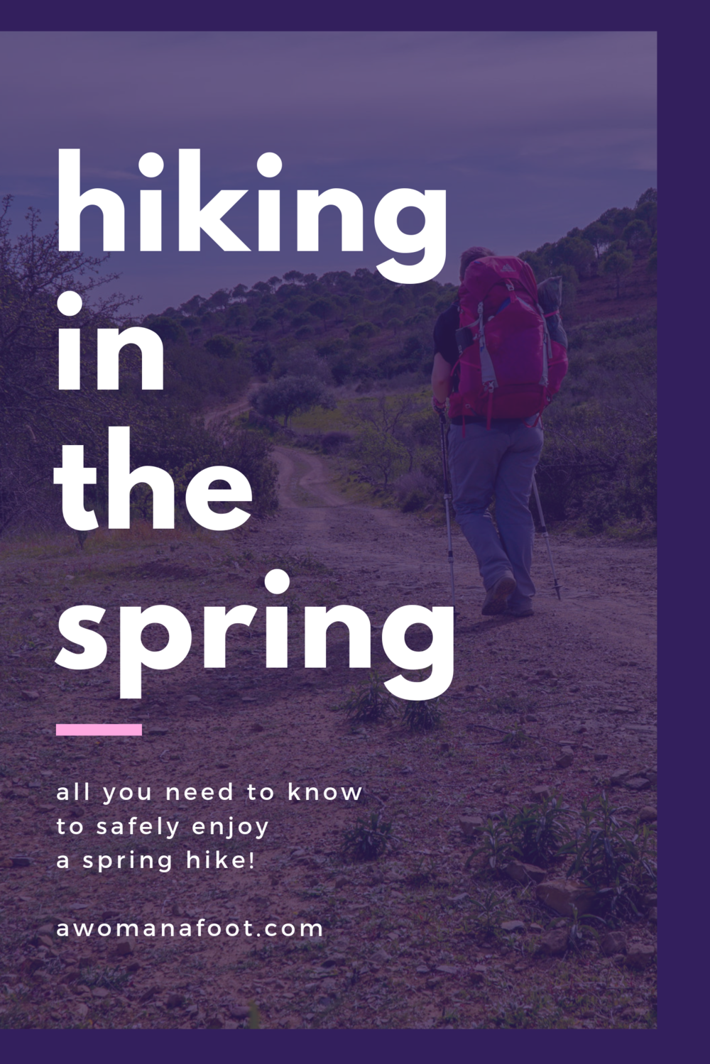 Spring is just the perfect season for hiking! Click to learn all you need to know to enjoy a safe and pleasant spring hike @awomanafoot.com!   Hiking advice   Hiking gear and equipment   What to wear hiking   Hiking clothes   Safe hiking in Spring   Hiking in bad weather   #Hiking #Gear #SpringHiking #HikingTips #HikingGear #Outdoors #HikingAdvice