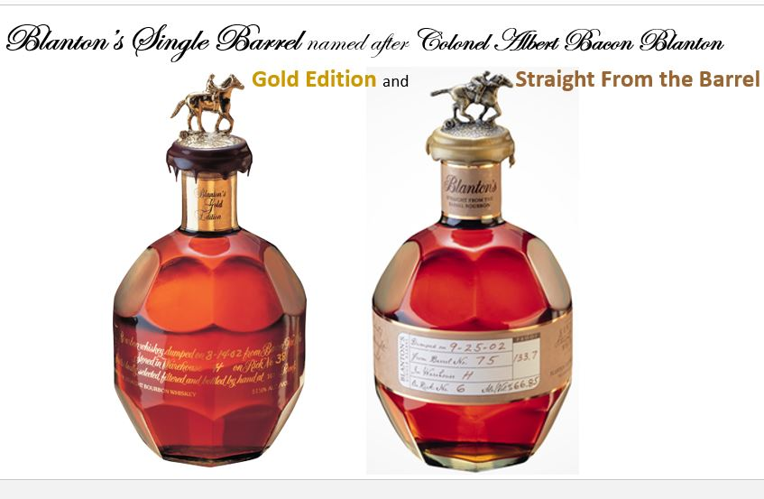 Blanton's has four versions that are sold to the public; they include   Blanton's Gold Edition   (Clear Label) and   Blanton's Straight from the Barrel   (Brown & White Label).