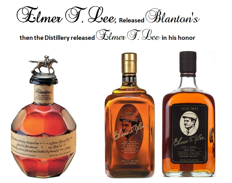 Elmer T. Lee   was one of three men that saved the Bourbon Industry with his bold contribution of   Blanton's Original Single Barrel Bourbon.   Buffalo Trace honored Elmer with his own namesake   Elmer T. Lee Single Barrel Bourbon   and then came out with a  commemorative edition in 2013  in the year of his passing.