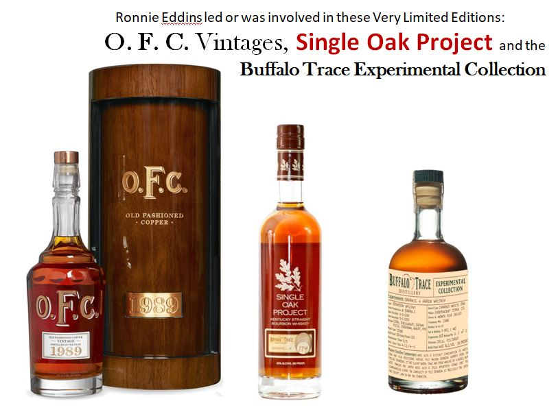 Ronnie Eddins was involved or led the way in these Very Limited Editions: 1.)  O. F. C.  Vintages, 2.)  Single Oak Project  and the 3.)  Buffalo Trace Experimental Collection