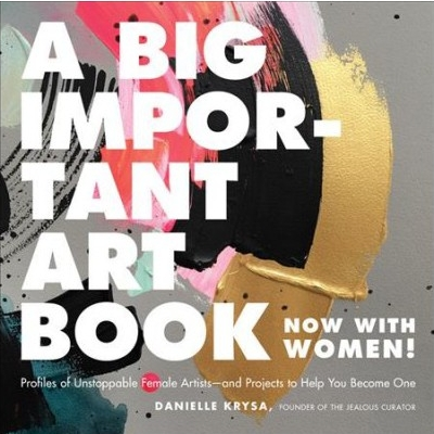 A Big Important Art Book: Profiles of Unstoppable Female Artists--and Projects to Help You (including Phyllis Bramson) -