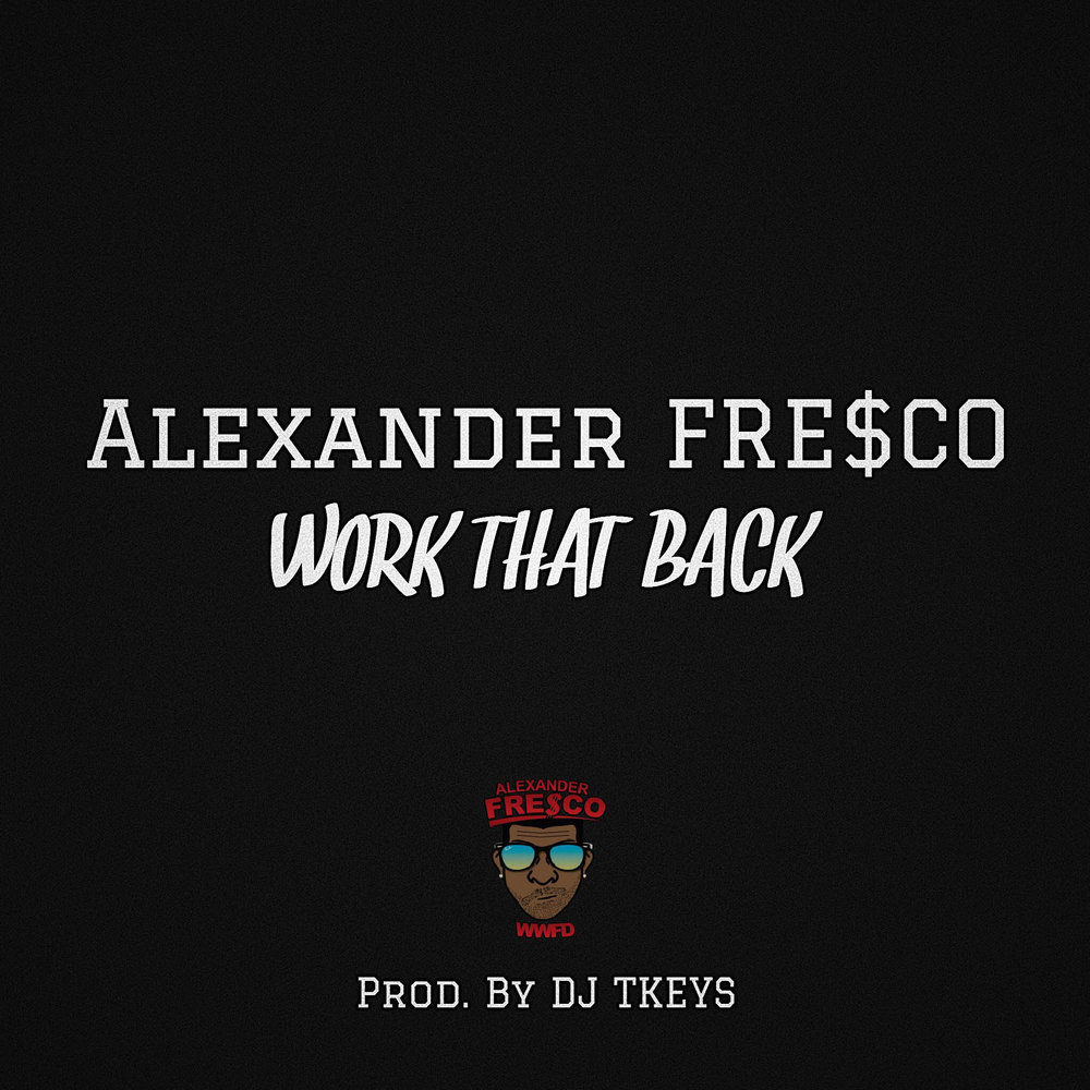 Work That Back   Alexander Fre$co