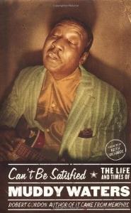 Cant Be Satisfied - The Life and Times of Muddy Waters.jpg