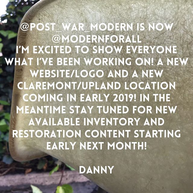 """Hi everyone! I'm excited to announce @post_war_modern is now @ModernForAll with a new location in Claremont/Upland open late January early February! New website/branding with an expansive commitment to making """"All"""" of you a part of learning about design history, materials, innovation, preservation, sourcing, restoring and curating our new workshop/showroom. Modernism for everyone. A commitment to making great design available and relatable is at the forefront of this new adventure! I'm thrilled to be setting up roots in a new community with such rich history! And excited to show you all of the amazing inventory coming in 2019! Let me know what you guys think of the new name below👇🏼👇🏼Thank you all for the support! -Danny #ModernForAll #ModernForAll2019 #modernism #vintagemodern #vintagedesign #designpreservation #designrestoration #midcenturymodern #midcenturydesign #moderndesign #modernistdesign #gooddesign #restoration #preservation #modernart #industrialdesign #interiordesign #claremont #upland #1950s #1960s #1970s"""