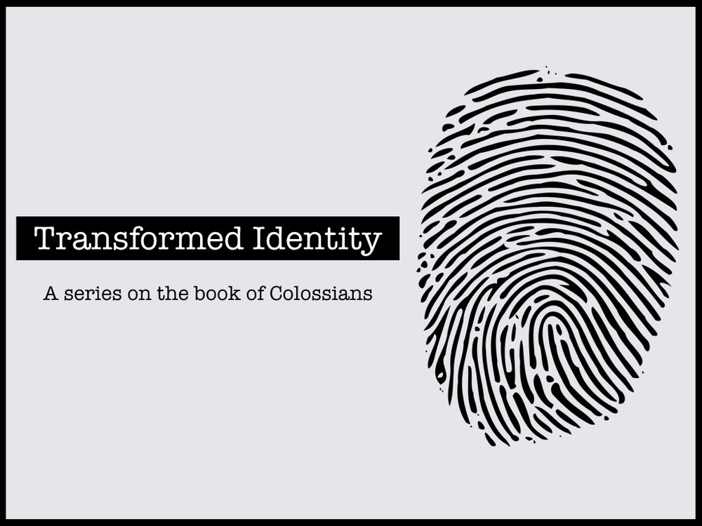 Transformed Identity - Colossians Series .001.jpeg