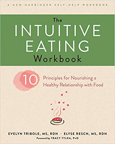 The Intuitive Eating Workbook: 10 Principles for Nourishing a Healthy Relationship with Food -