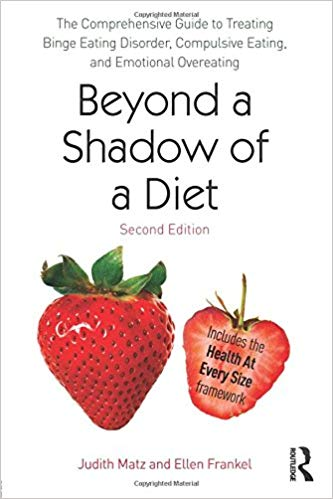 Beyond a Shadow of a Diet: The Comprehensive Guide to Treating Binge Eating Disorder, Compulsive Eating, and Emotional Overeating -