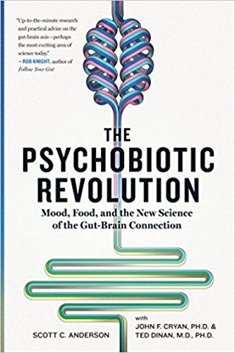 The Psychobiotic Revolution: Mood, Food, and the New Science of the Gut-Brain Connection -