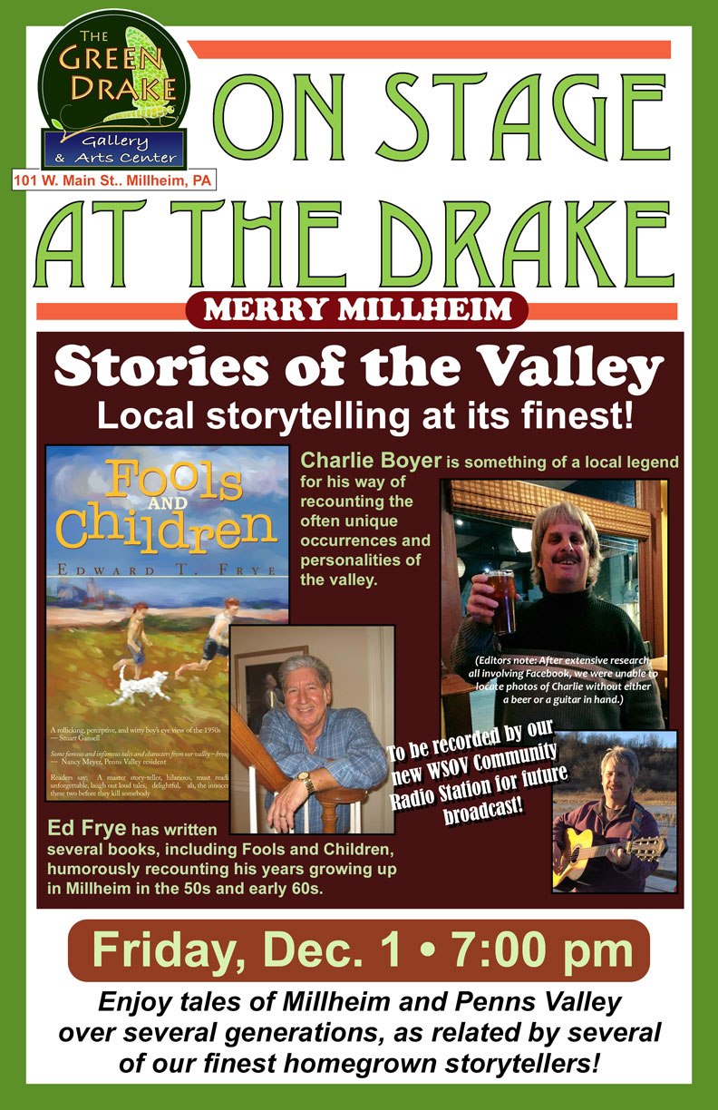 On Friday evening we will have several of our local informal storytellers sharing fascinating glimpses into the culture of the Penns Valley area. Starts at 7 pm. Join Ed Frye and Charlie Boyer as they entertain you with lots of (mostly) true stories!
