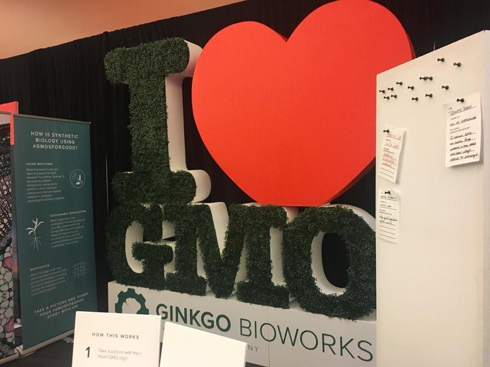 """I Love GMOs"" display from Ginkgo Bioworks. Currently, there is still much skepticism and stigma around synthetic biology. However, I hope that through the continuous efforts of our synthetic biology community that we can openly say that we love GMOs! I think that this movement started by Ginkgo is truly inspirational and is a great trailblazer for making synthetic biology more understandable and approachable to everyone."