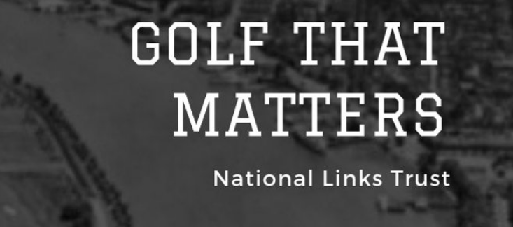 """Introducing The National Links Trust: """"To promote and protect Affordability, Accessibility and engaging golf course Architecture at municipal golf courses"""""""