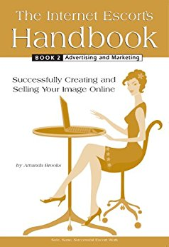 Internet Escort Handbook 2: Advertising & Marketing by Amanda Brooks - Brooks continues with her internet tales in the second handbook! Part 2 teaches more about how to market yourself more effectively via the internet. Digital marketing is essential for an escort's success.