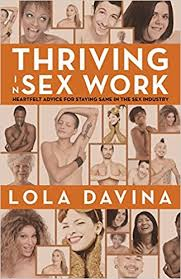Thriving in Sex Work by Lola Davina  - This is more of a self-help book for us in this industry! Davina provides genuine advice along with eye-opening quotes in this profound book.