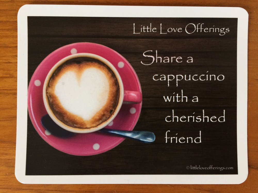 Little Love Offerings-Surrender-Share a cappuccino with a cherished friend.jpg