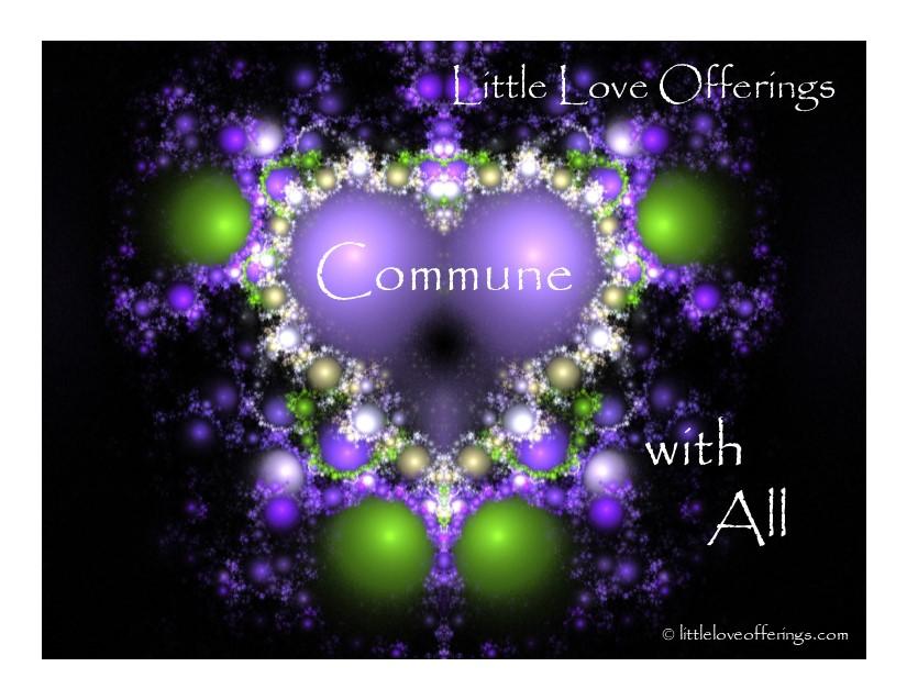 Little Love Offerings-Sacred-Commune with All.jpg