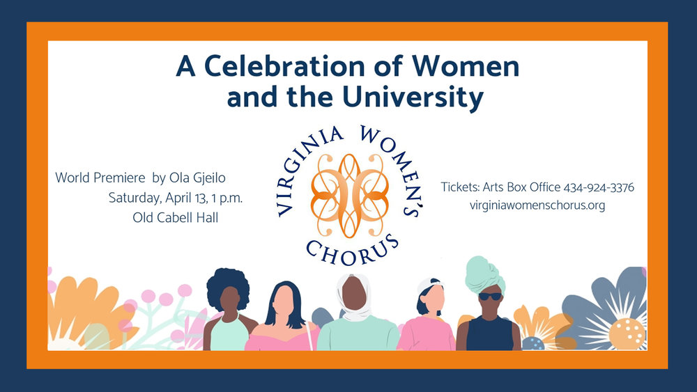 """Banner promoting the Virginia Women's Chorus's Spring 2019 concert, """"A Celebration of Women and the University."""" The concert features the world premiere of """"Bluebell"""" by Ola Gjeilo and takes place Saturday, April 13, 2019 at 1 PM in Old Cabell Hall. Tickets can be purchased through the UVA Arts Box Office. More information can be found on our events page."""