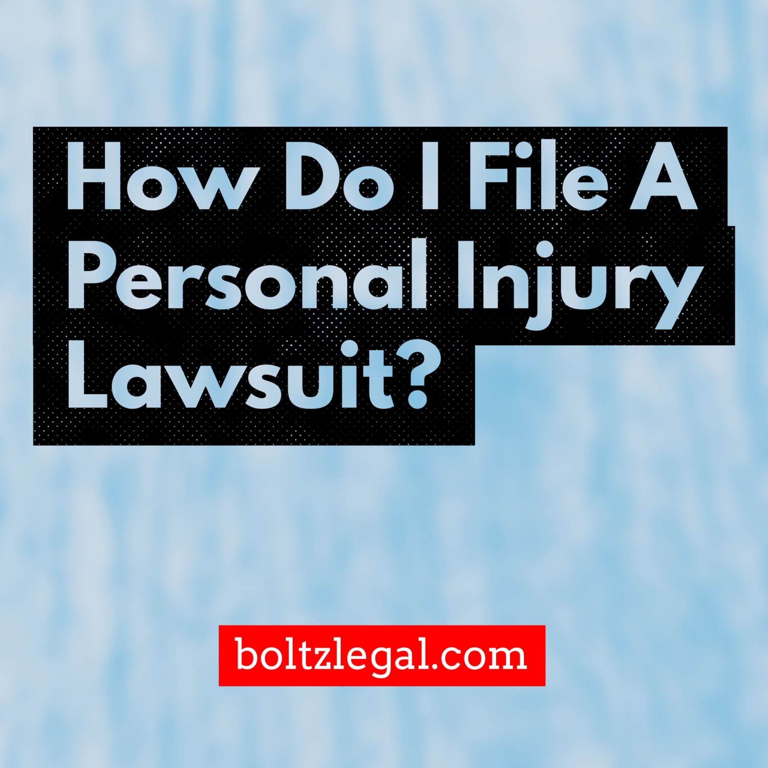 How Do I File A Personal Injury Lawsuit? — Boltz Legal