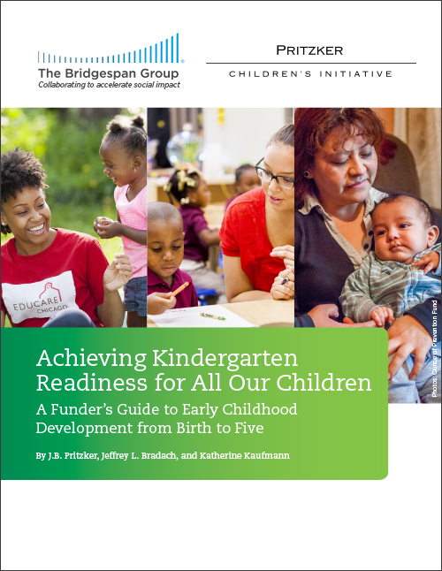 Achieving Kindergarten Readiness for All Our Children - A Funder's Guide to Early Childhood Development from Birth to FiveThe Bridgespan GroupPritzker