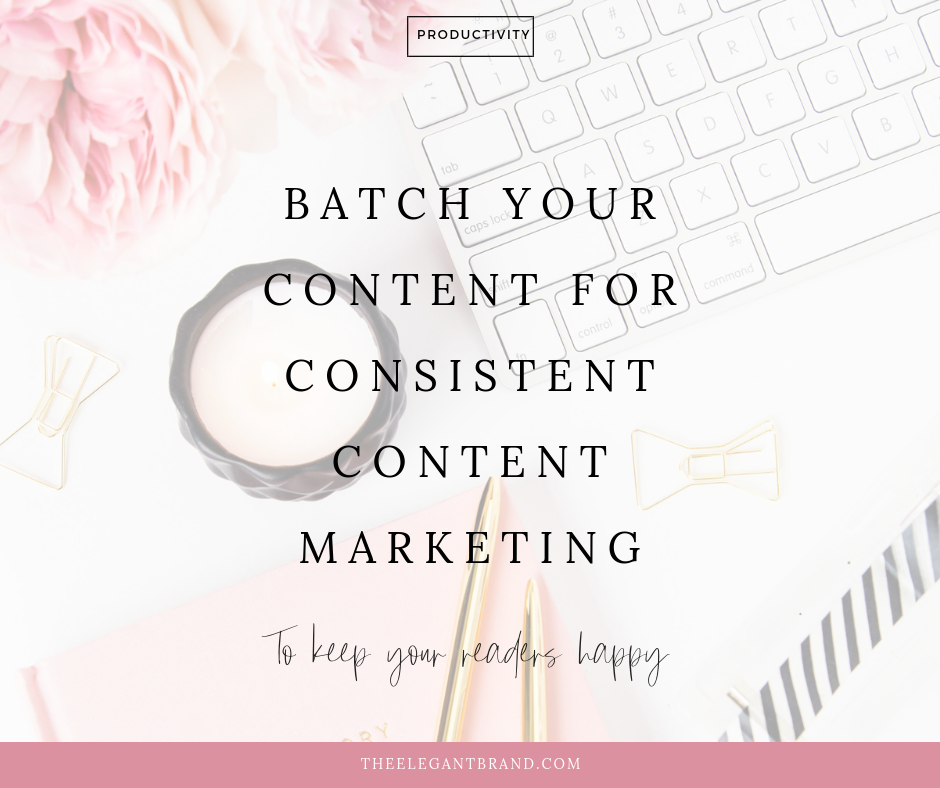 batch you content for consistent content marketing and keep your readers happy.