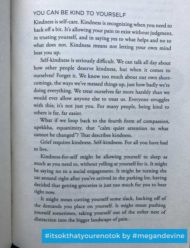 """Author Megan Devine says: """"Self-kindness is seriously difficult. We treat ourselves far more harshly than we would ever allow anyone to treat us. Everyone struggles with this, it's not just you.""""This is a message everyone—not just those who are grieving—needs to hear. Today my kind self-care included teaching my indoor rowing class, debuting for them a new playlist I made of big band, swing, and crooner songs. We worked hard and had fun. How can you be kind to yourself today?"""