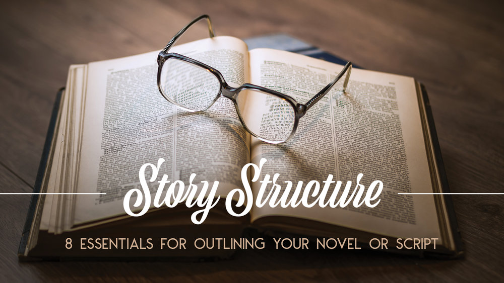 Story Structure: 8 Essentials for Outlining Your Novel or Script