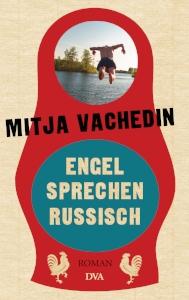 Quelle:   DVA   Titel: Engel sprechen  Russisch  Autor: Mitja Vachedin  Verlag:  DVA (hier kaufen!)   ISBN:978-3-421-04776-2  Preis: 18,00 Euro
