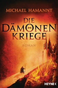 Quelle:  Heyne- Verlag   Titel: Die Dämonenkriege  Autor: Michael Hammant  Verlag:  Heyne (hier kaufen!)   ISBN:978-3-453-31838-0  Preis: 14,99 Euro