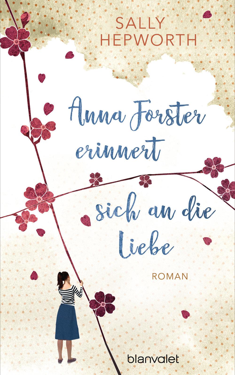 Titel: Anna Forster erinnert sich an die Liebe  AutorIn: Sally Hepworth         Verlag: Blanvalet ( hier kaufen! )    Preis: 20,00 Euro  ISBN:978-3-7645-0640-7